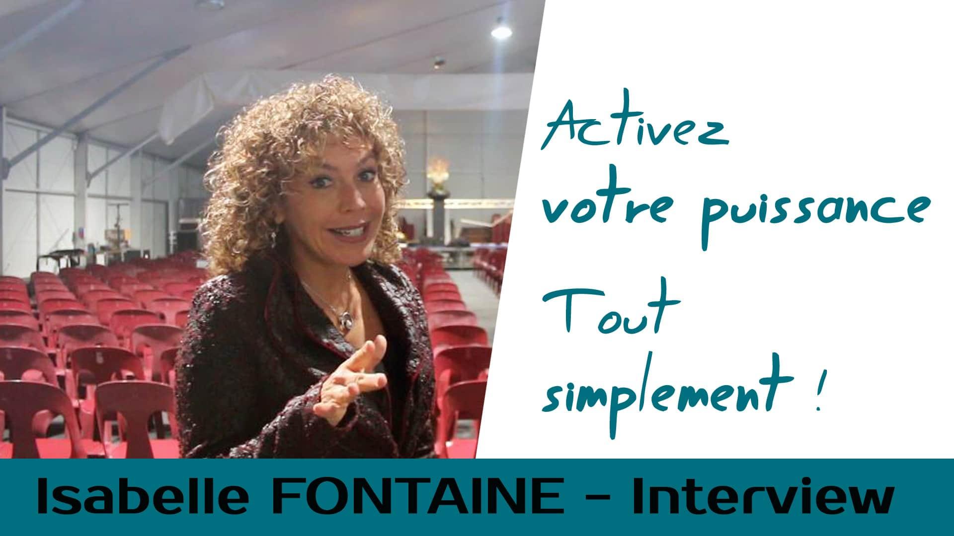 Interview Isabelle Fontaine – Activez votre puissance, tout simplement !