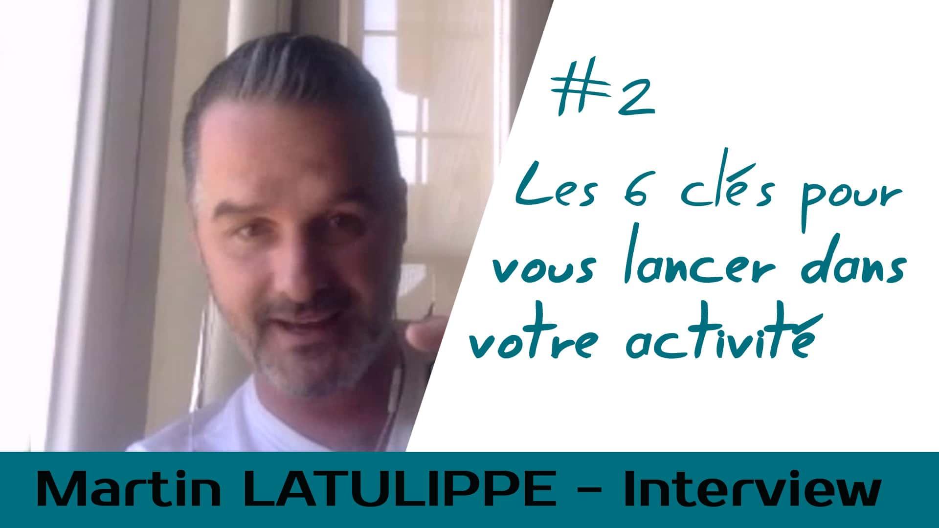Les 6 clés pour se lancer dans votre activité – Interview Martin Latulippe #2