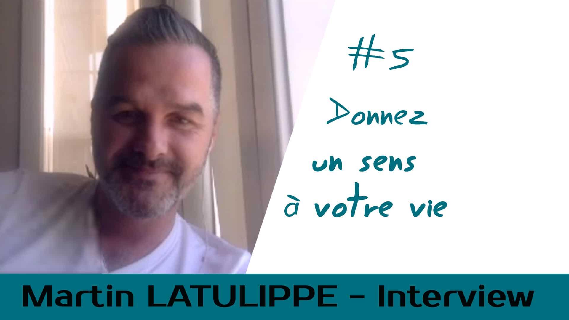 Donnez un sens à votre vie – Interview Martin Latulippe #5
