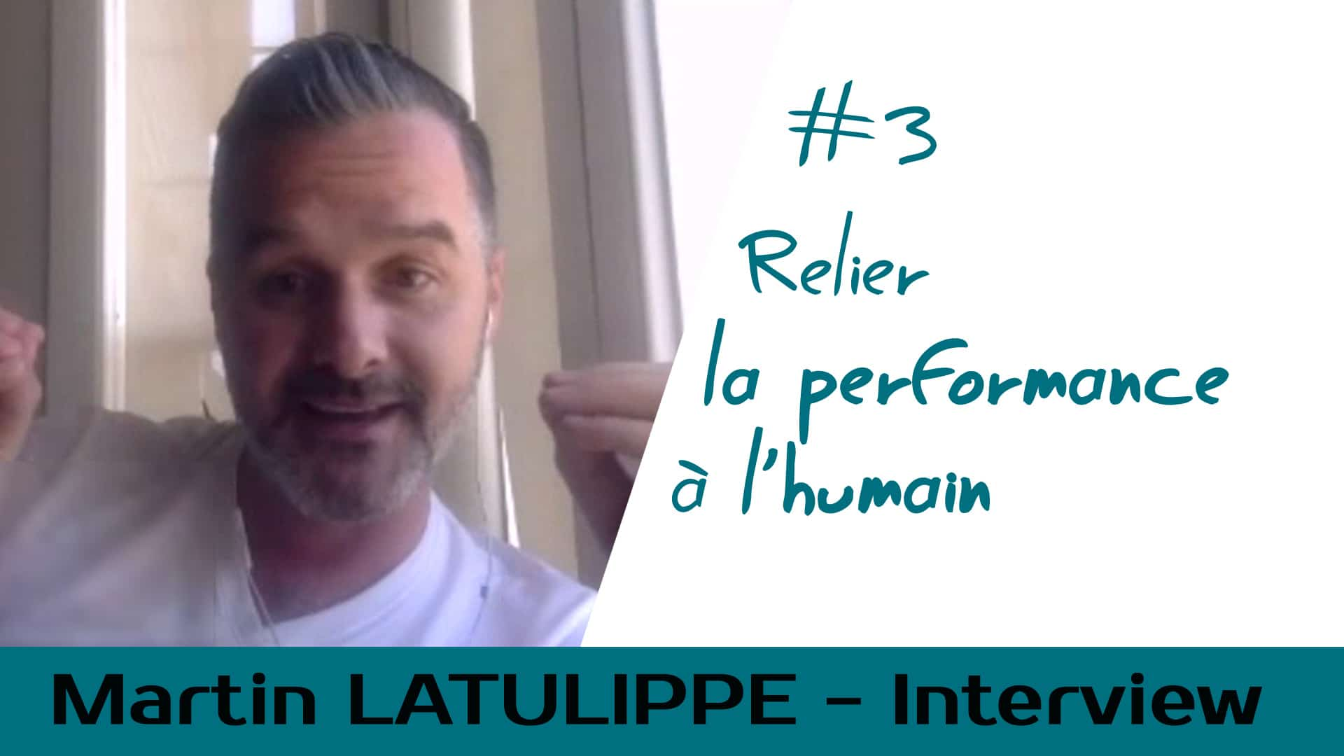 Relier la performance à l'humain – Interview Martin Latulippe #3